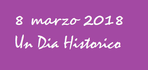 8 MARZO 2018 UN DÍA HISTÓRICO